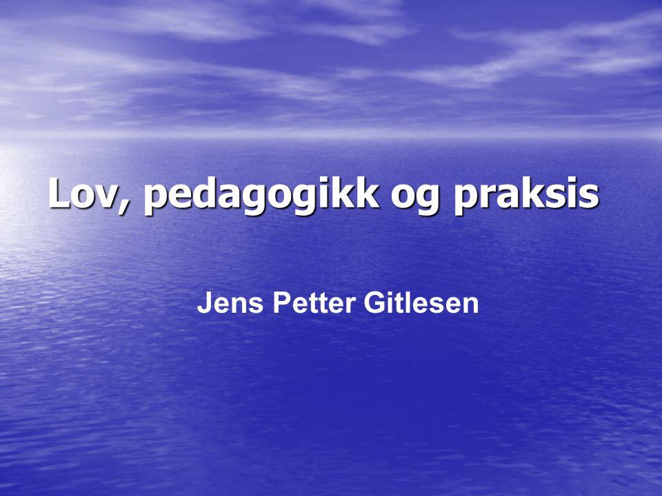 Lov, pedagogikk og praksis Jens Petter Gitlesen