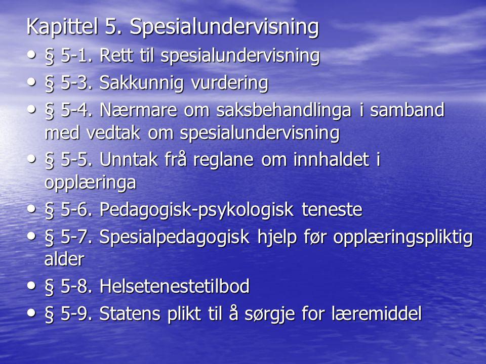 Kapittel 5. Spesialundervisning • § 5-1. Rett til spesialundervisning • § 5-3. Sakkunnig vurdering • § 5-4. Nærmare om saksbehandlinga i samband med v