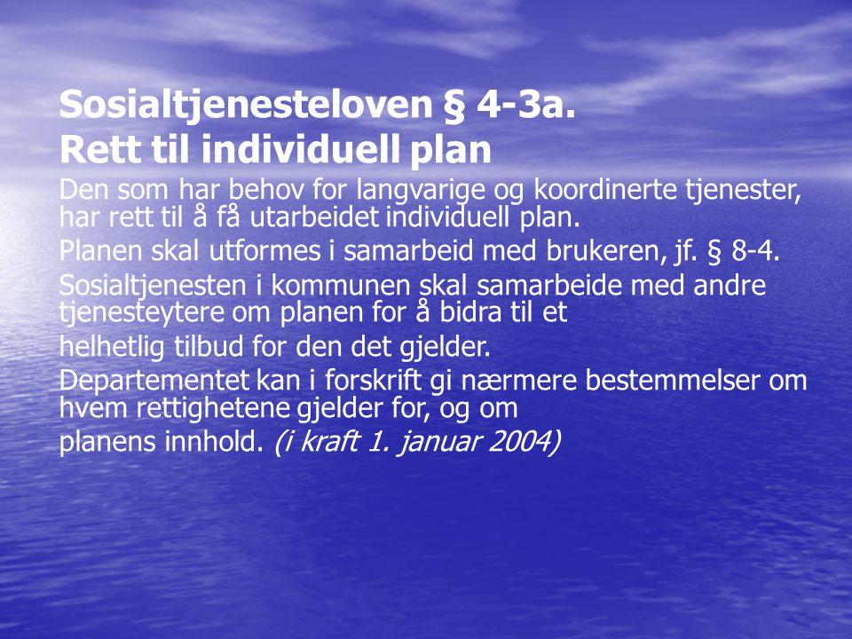 Sosialtjenesteloven § 4-3a. Rett til individuell plan Den som har behov for langvarige og koordinerte tjenester, har rett til å få utarbeidet individu
