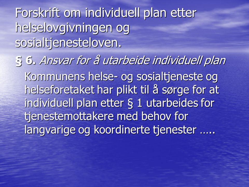 Forskrift om individuell plan etter helselovgivningen og sosialtjenesteloven. § 6. Ansvar for å utarbeide individuell plan Kommunens helse- og sosialt