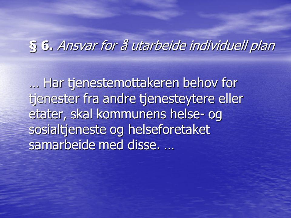 § 6. Ansvar for å utarbeide individuell plan … Har tjenestemottakeren behov for tjenester fra andre tjenesteytere eller etater, skal kommunens helse-