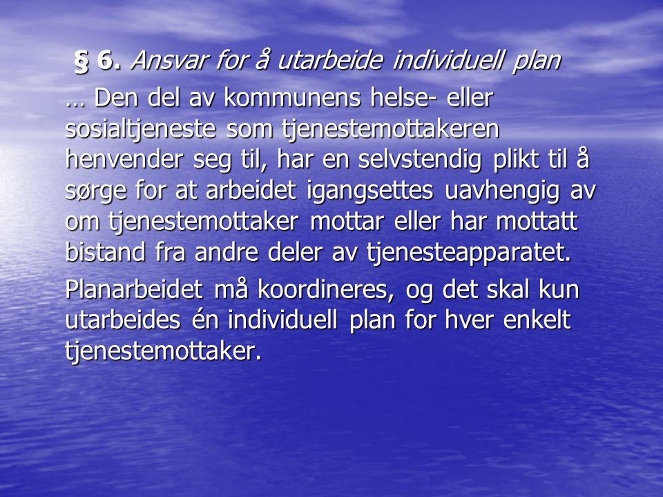 § 6. Ansvar for å utarbeide individuell plan § 6. Ansvar for å utarbeide individuell plan … Den del av kommunens helse- eller sosialtjeneste som tjene