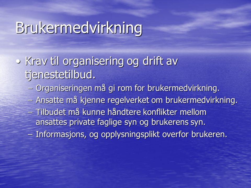 Brukermedvirkning •Krav til organisering og drift av tjenestetilbud. –Organiseringen må gi rom for brukermedvirkning. –Ansatte må kjenne regelverket o