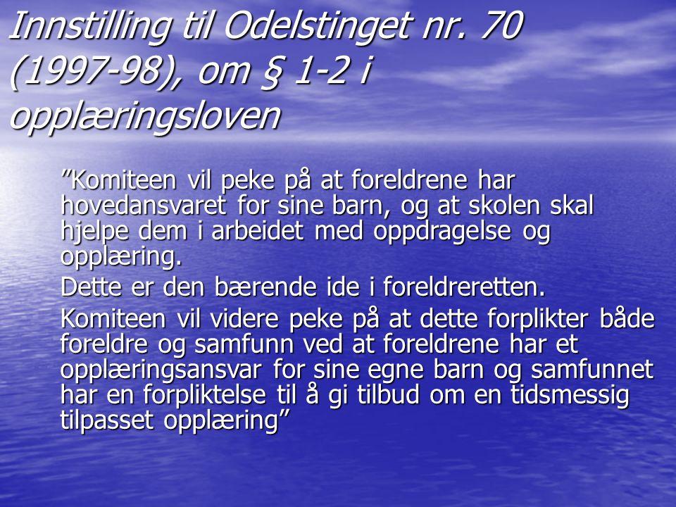 """Innstilling til Odelstinget nr. 70 (1997-98), om § 1-2 i opplæringsloven """"Komiteen vil peke på at foreldrene har hovedansvaret for sine barn, og at sk"""