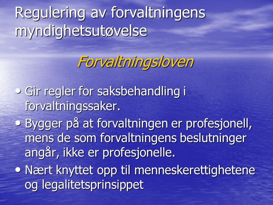 Regulering av forvaltningens myndighetsutøvelse • Gir regler for saksbehandling i forvaltningssaker. • Bygger på at forvaltningen er profesjonell, men