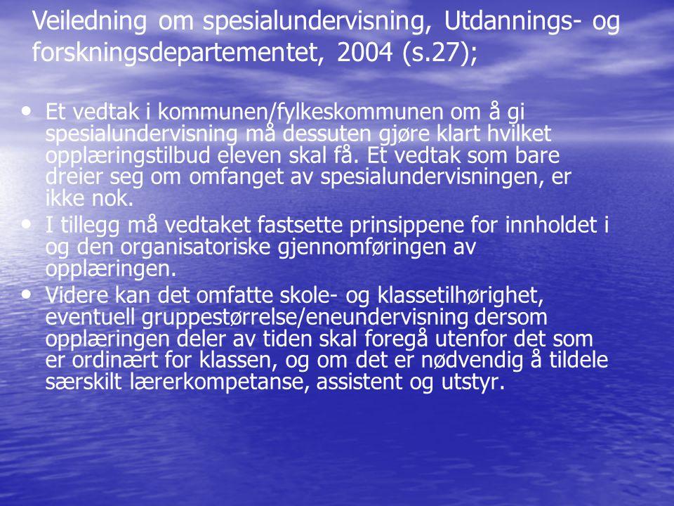 • • Et vedtak i kommunen/fylkeskommunen om å gi spesialundervisning må dessuten gjøre klart hvilket opplæringstilbud eleven skal få. Et vedtak som bar