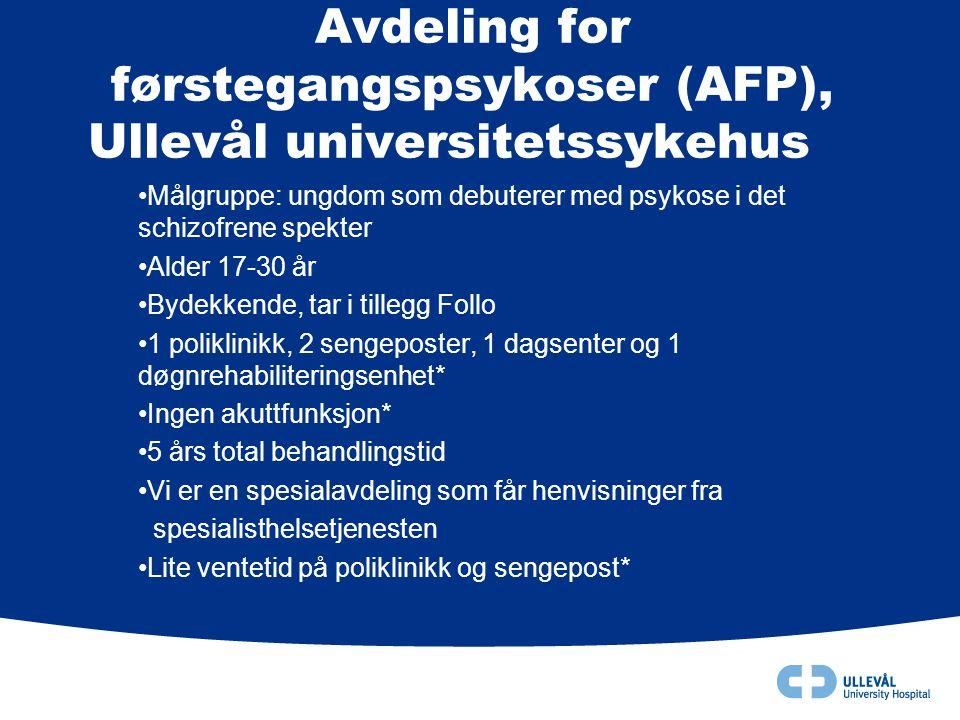 Avdeling for førstegangspsykoser (AFP), Ullevål universitetssykehus •Målgruppe: ungdom som debuterer med psykose i det schizofrene spekter •Alder 17-3