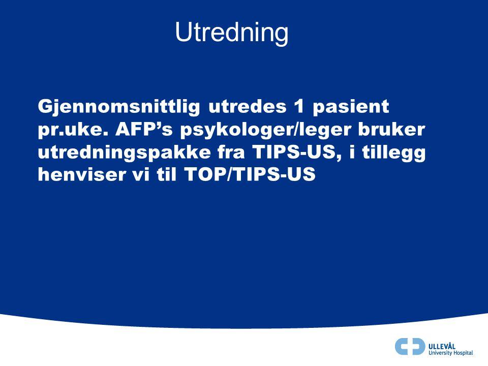 Gjennomsnittlig utredes 1 pasient pr.uke. AFP's psykologer/leger bruker utredningspakke fra TIPS-US, i tillegg henviser vi til TOP/TIPS-US Utredning