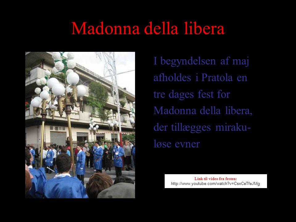 Madonna della libera I begyndelsen af maj afholdes i Pratola en tre dages fest for Madonna della libera, der tillægges miraku- løse evner Link til video fra festen: http://www.youtube.com/watch v=CsxCeTfeJMg