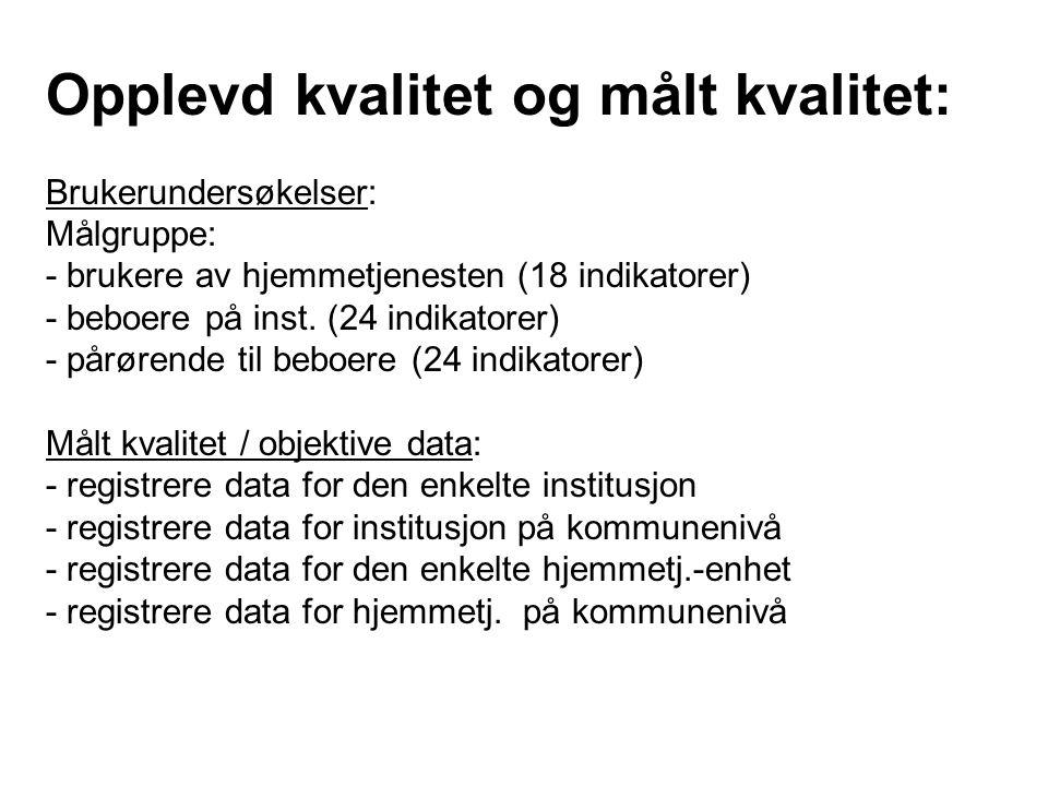 Opplevd kvalitet og målt kvalitet: Brukerundersøkelser: Målgruppe: - brukere av hjemmetjenesten (18 indikatorer) - beboere på inst.