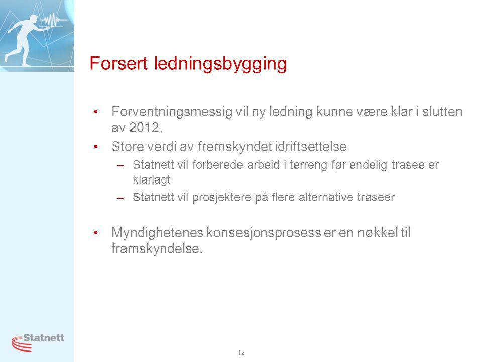 12 Forsert ledningsbygging •Forventningsmessig vil ny ledning kunne være klar i slutten av 2012. •Store verdi av fremskyndet idriftsettelse –Statnett
