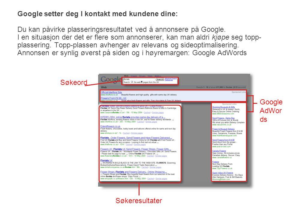 Søkeord Søkeresultater Google AdWor ds Google setter deg I kontakt med kundene dine: Du kan påvirke plasseringsresultatet ved å annonsere på Google. I