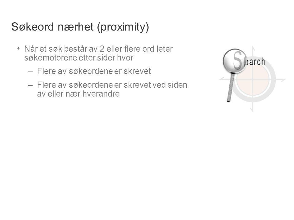 Søkeord nærhet (proximity) • Når et søk består av 2 eller flere ord leter søkemotorene etter sider hvor – Flere av søkeordene er skrevet – Flere av sø