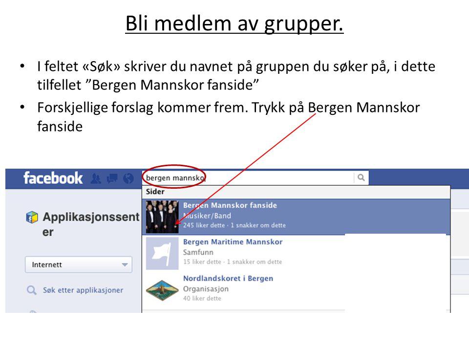 """• I feltet «Søk» skriver du navnet på gruppen du søker på, i dette tilfellet """"Bergen Mannskor fanside"""" • Forskjellige forslag kommer frem. Trykk på Be"""
