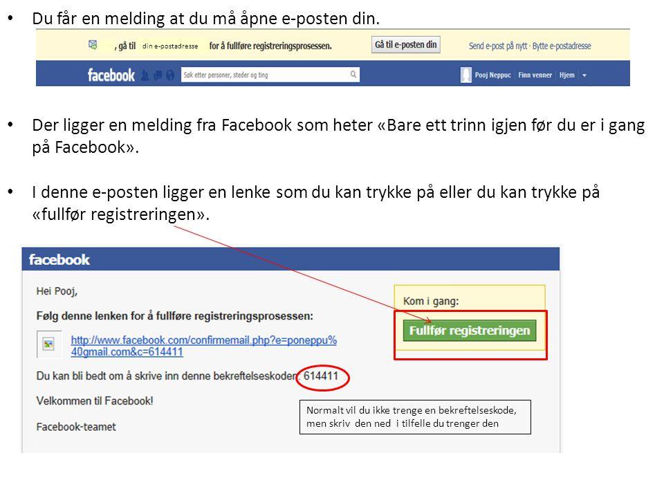 • Du får en melding at du må åpne e-posten din. • Der ligger en melding fra Facebook som heter «Bare ett trinn igjen før du er i gang på Facebook». •