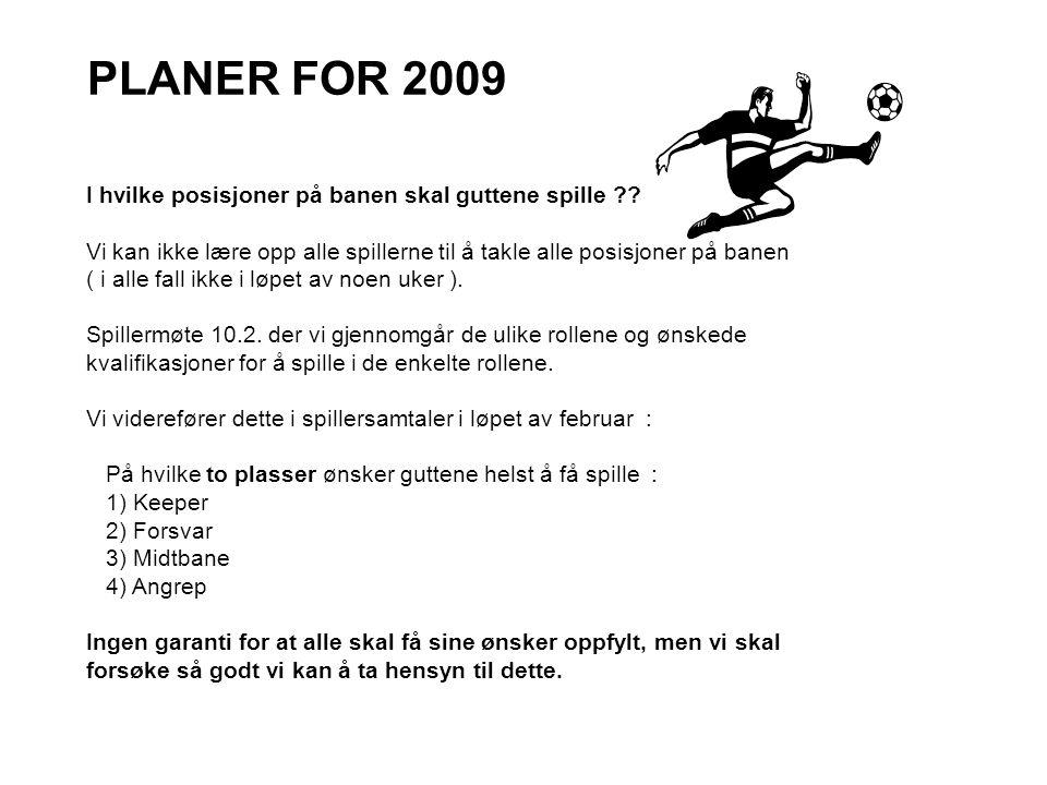 PLANER FOR 2009 I hvilke posisjoner på banen skal guttene spille ?? Vi kan ikke lære opp alle spillerne til å takle alle posisjoner på banen ( i alle