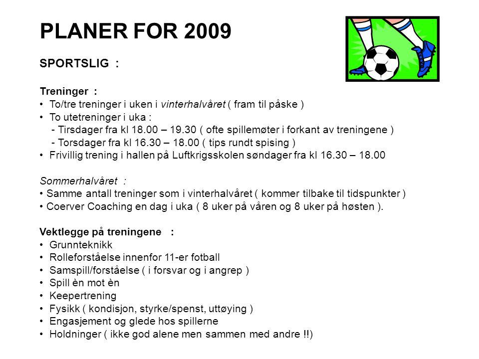 PLANER FOR 2009 SPORTSLIG : Treninger : • To/tre treninger i uken i vinterhalvåret ( fram til påske ) • To utetreninger i uka : - Tirsdager fra kl 18.