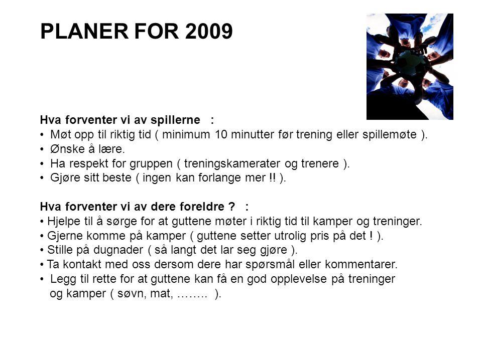 PLANER FOR 2009 Hva forventer vi av spillerne : • Møt opp til riktig tid ( minimum 10 minutter før trening eller spillemøte ). • Ønske å lære. • Ha re