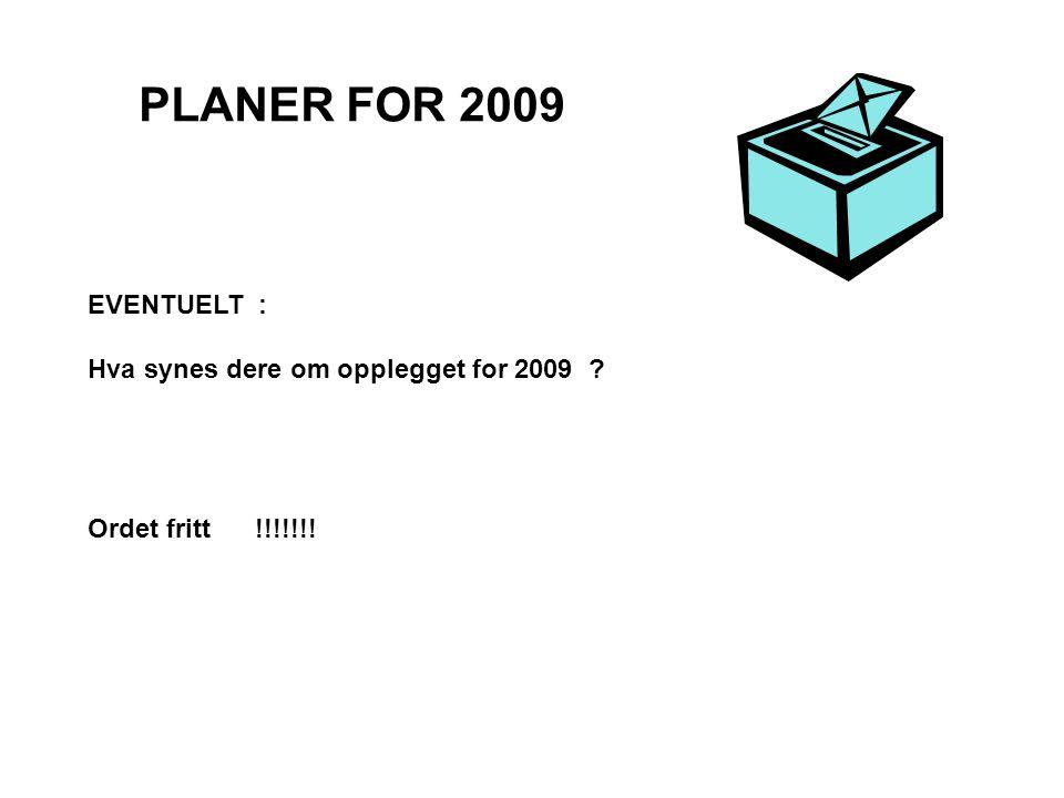 PLANER FOR 2009 EVENTUELT : Hva synes dere om opplegget for 2009 ? Ordet fritt !!!!!!!