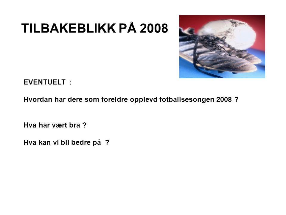 TILBAKEBLIKK PÅ 2008 EVENTUELT : Hvordan har dere som foreldre opplevd fotballsesongen 2008 ? Hva har vært bra ? Hva kan vi bli bedre på ?