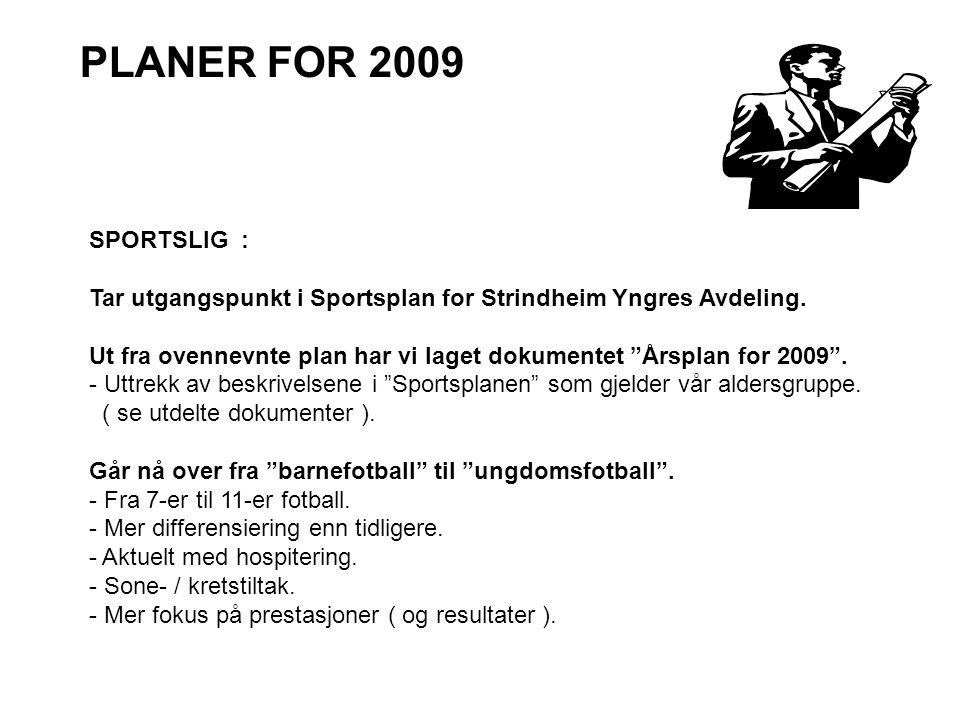 PLANER FOR 2009 SPORTSLIG : Tar utgangspunkt i Sportsplan for Strindheim Yngres Avdeling. Ut fra ovennevnte plan har vi laget dokumentet Ӂrsplan for