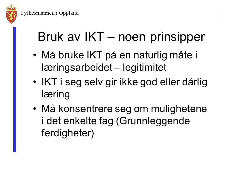 Fylkesmannen i Oppland Bruk av IKT – noen prinsipper •Må bruke IKT på en naturlig måte i læringsarbeidet – legitimitet •IKT i seg selv gir ikke god el