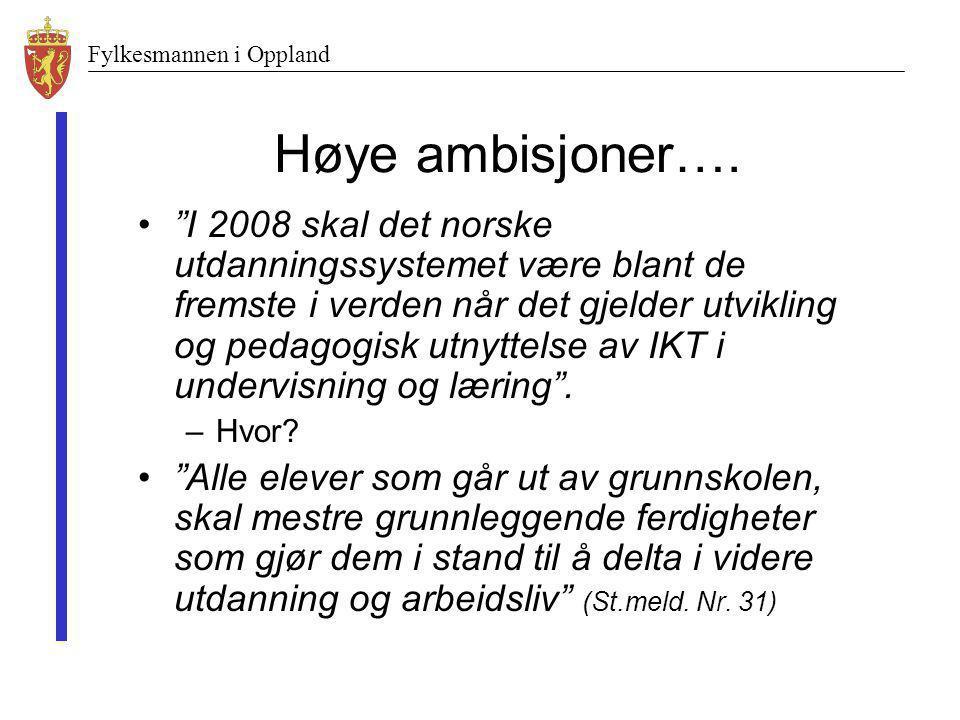 """Fylkesmannen i Oppland Høye ambisjoner…. •""""I 2008 skal det norske utdanningssystemet være blant de fremste i verden når det gjelder utvikling og pedag"""