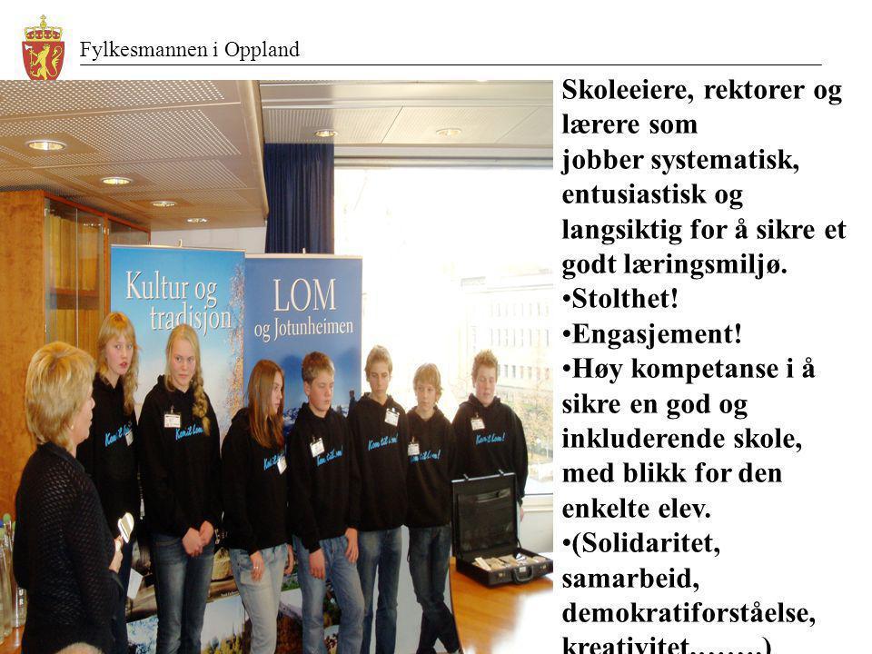 Fylkesmannen i Oppland Skoleeiere, rektorer og lærere som jobber systematisk, entusiastisk og langsiktig for å sikre et godt læringsmiljø. •Stolthet!
