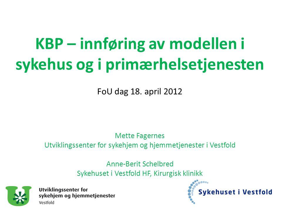 KBP – innføring av modellen i sykehus og i primærhelsetjenesten FoU dag 18. april 2012 Mette Fagernes Utviklingssenter for sykehjem og hjemmetjenester
