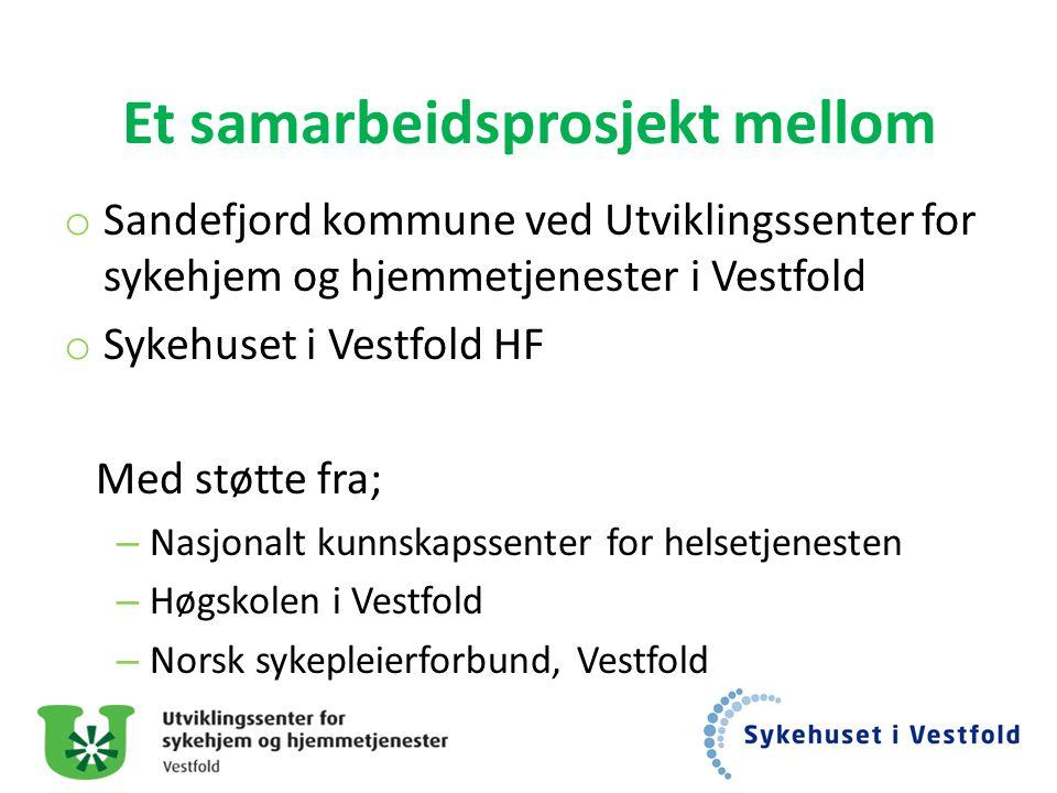 Et samarbeidsprosjekt mellom o Sandefjord kommune ved Utviklingssenter for sykehjem og hjemmetjenester i Vestfold o Sykehuset i Vestfold HF Med støtte