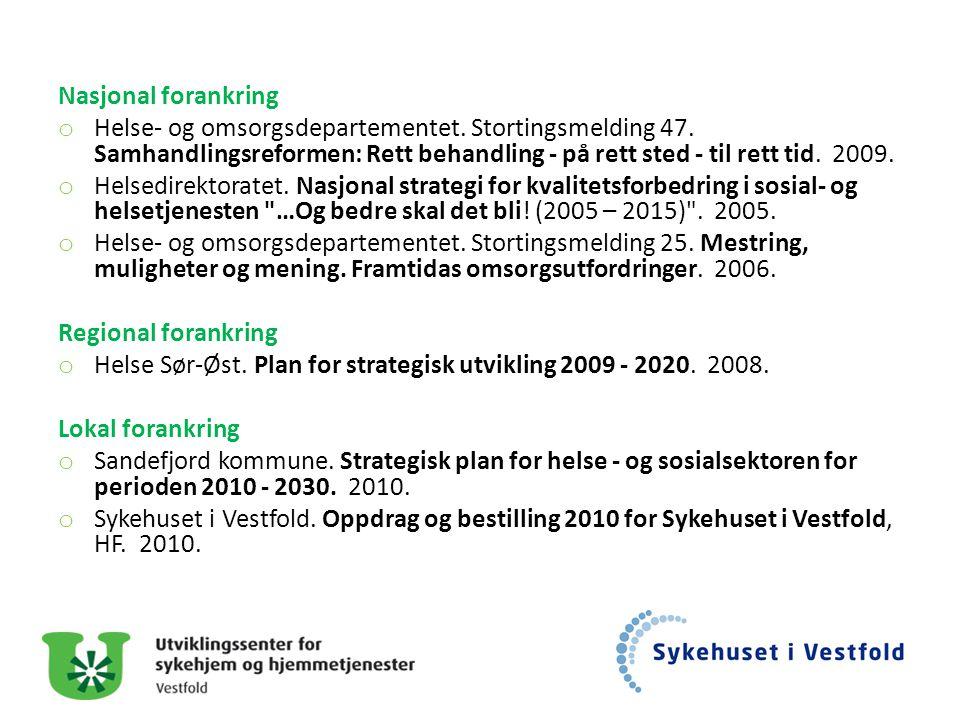 Nasjonal forankring o Helse- og omsorgsdepartementet. Stortingsmelding 47. Samhandlingsreformen: Rett behandling - på rett sted - til rett tid. 2009.