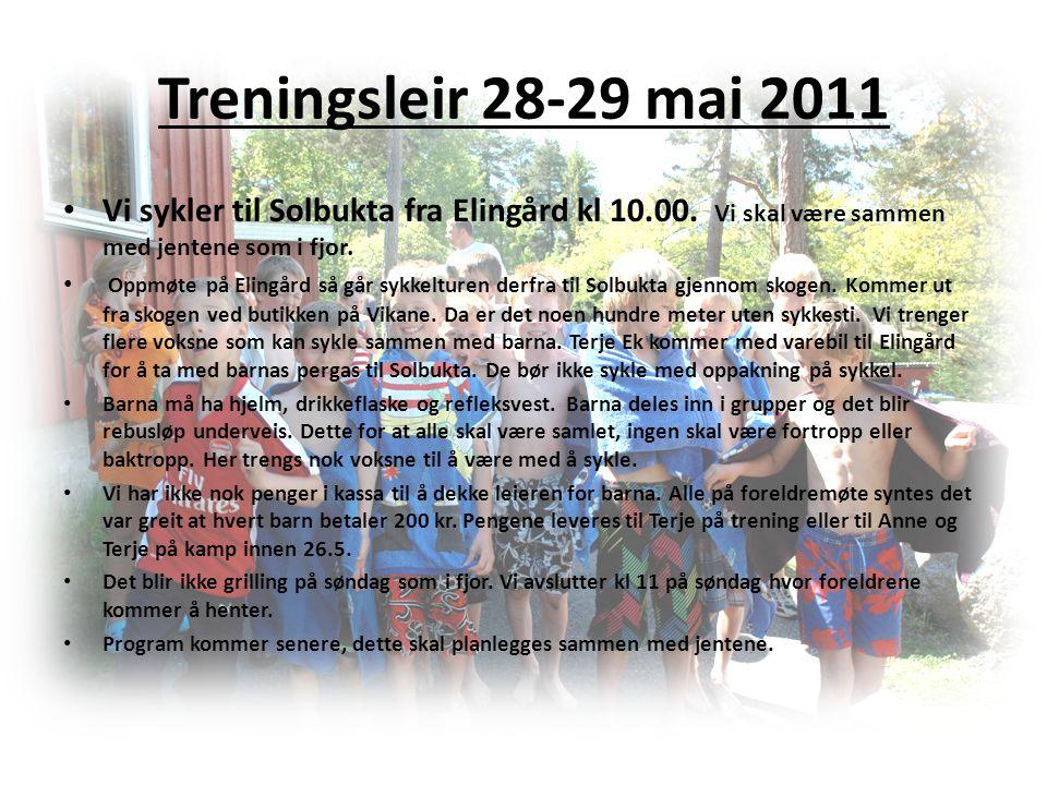 Treningsleir 28-29 mai 2011 • Vi sykler til Solbukta fra Elingård kl 10.00. Vi skal være sammen med jentene som i fjor. • Oppmøte på Elingård så går s