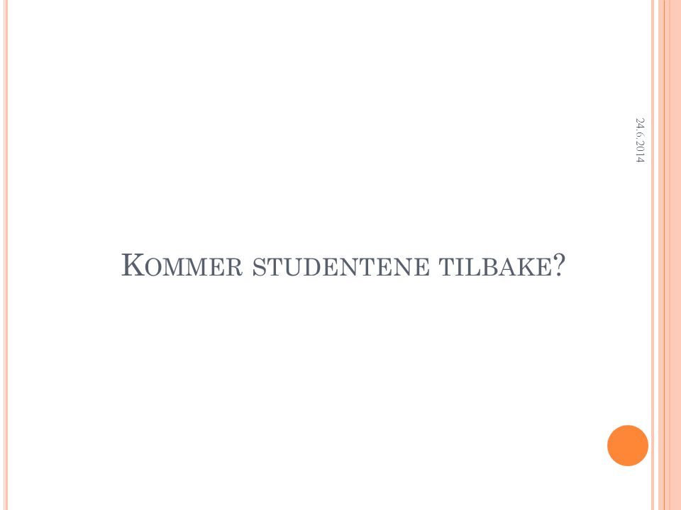Research Department K OMMER STUDENTENE TILBAKE 24.6.2014