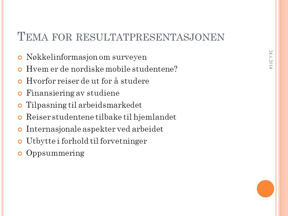 Research Department T EMA FOR RESULTATPRESENTASJONEN Nøkkelinformasjon om surveyen Hvem er de nordiske mobile studentene.