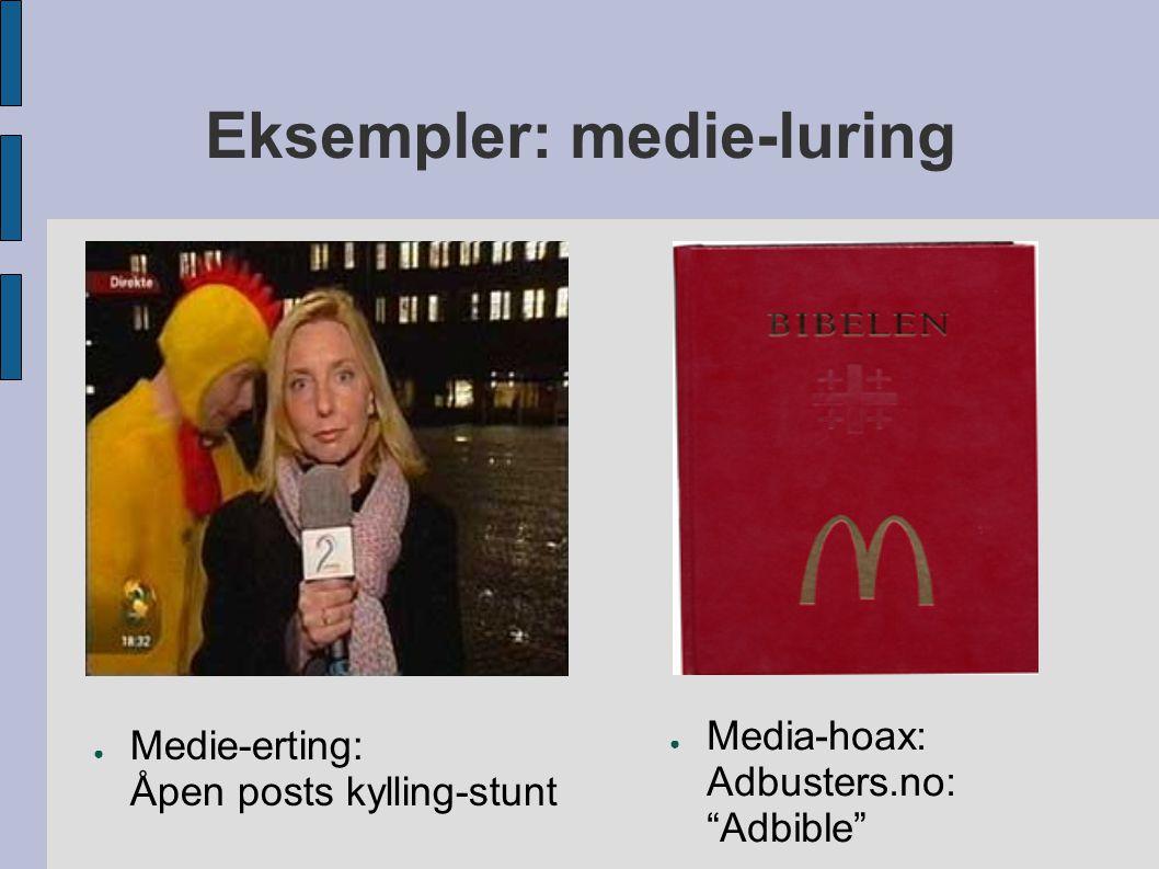 """Eksempler: medie-luring ● Medie-erting: Åpen posts kylling-stunt ● Media-hoax: Adbusters.no: """"Adbible"""""""