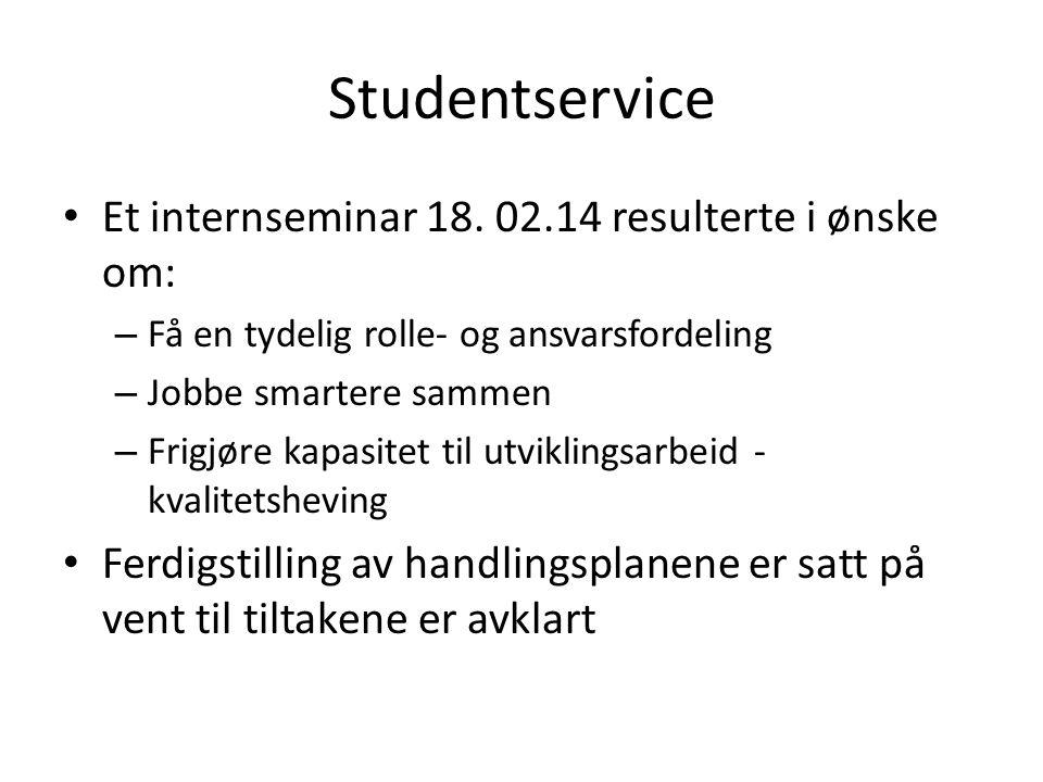 Studentservice • Et internseminar 18. 02.14 resulterte i ønske om: – Få en tydelig rolle- og ansvarsfordeling – Jobbe smartere sammen – Frigjøre kapas