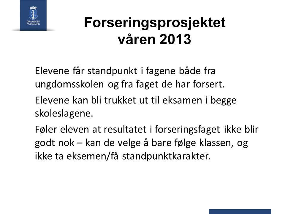 Forseringsprosjektet våren 2013 Elevene får standpunkt i fagene både fra ungdomsskolen og fra faget de har forsert. Elevene kan bli trukket ut til eks