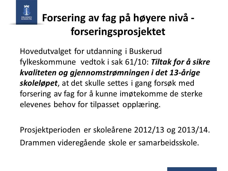 Forsering av fag på høyere nivå - forseringsprosjektet Hovedutvalget for utdanning i Buskerud fylkeskommune vedtok i sak 61/10: Tiltak for å sikre kva