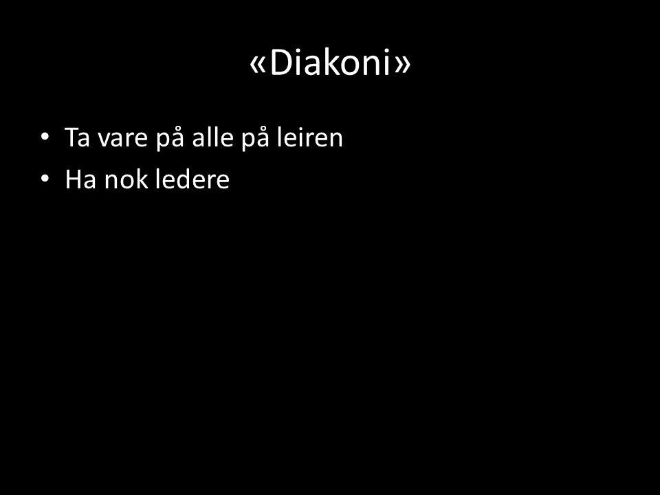 «Diakoni» • Ta vare på alle på leiren • Ha nok ledere