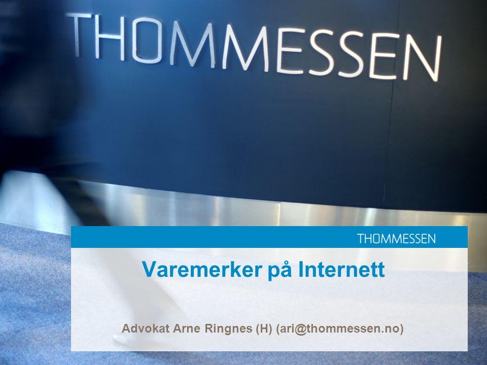 Varemerker på Internett Advokat Arne Ringnes (H) (ari@thommessen.no)