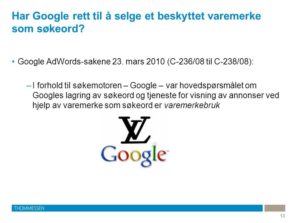 Har Google rett til å selge et beskyttet varemerke som søkeord? 13 •Google AdWords-sakene 23. mars 2010 (C-236/08 til C-238/08): –I forhold til søkemo