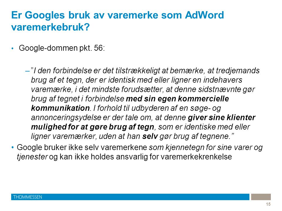 """Er Googles bruk av varemerke som AdWord varemerkebruk? 15 • Google-dommen pkt. 56: –""""I den forbindelse er det tilstrækkeligt at bemærke, at tredjemand"""