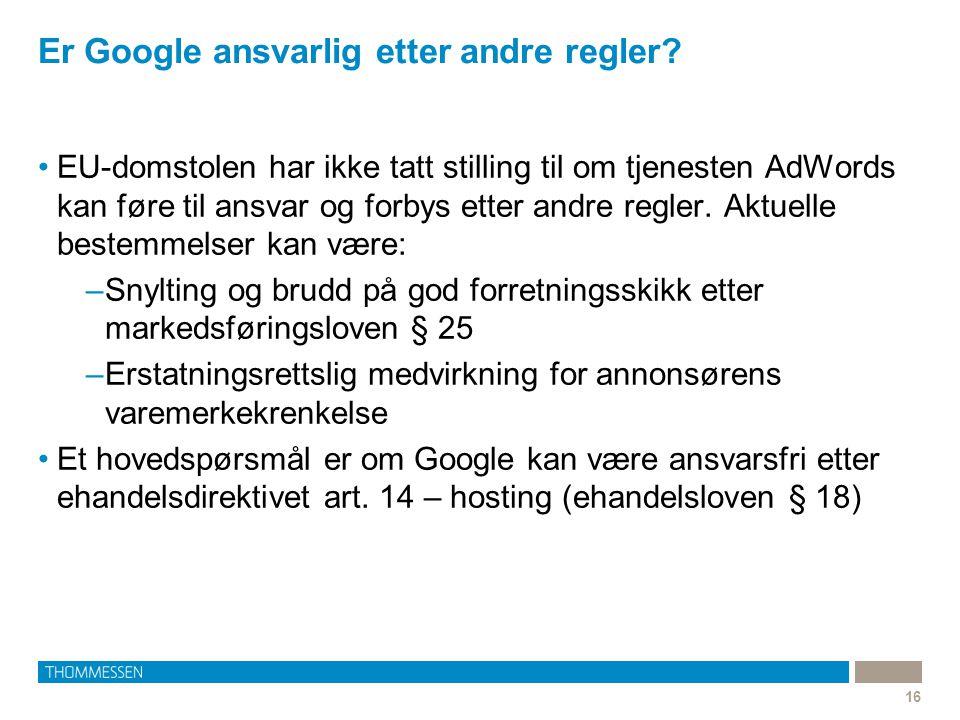 Er Google ansvarlig etter andre regler? 16 •EU-domstolen har ikke tatt stilling til om tjenesten AdWords kan føre til ansvar og forbys etter andre reg