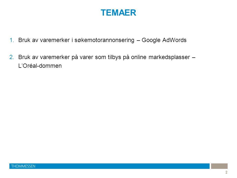 TEMAER 2 1.Bruk av varemerker i søkemotorannonsering – Google AdWords 2.Bruk av varemerker på varer som tilbys på online markedsplasser – L'Oréal-domm