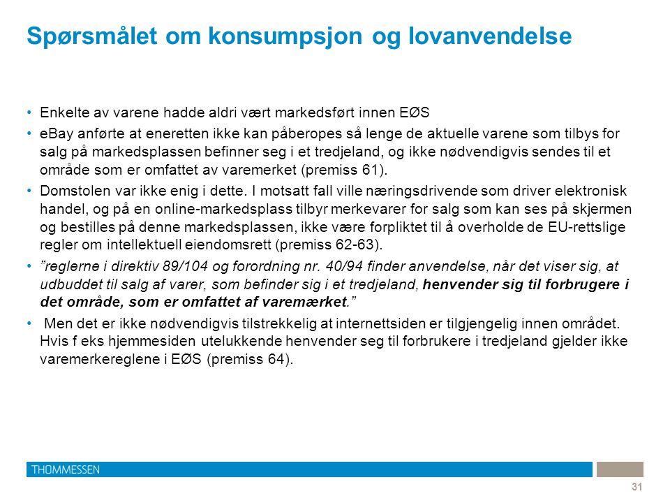 Spørsmålet om konsumpsjon og lovanvendelse 31 •Enkelte av varene hadde aldri vært markedsført innen EØS •eBay anførte at eneretten ikke kan påberopes