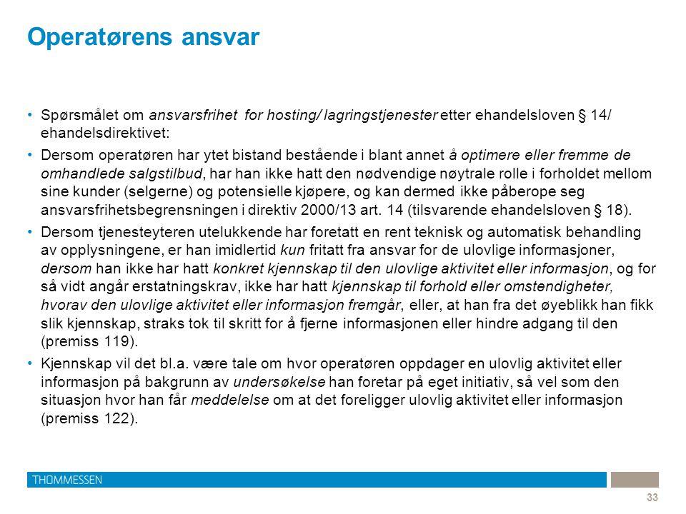 Operatørens ansvar 33 •Spørsmålet om ansvarsfrihet for hosting/ lagringstjenester etter ehandelsloven § 14/ ehandelsdirektivet: •Dersom operatøren har