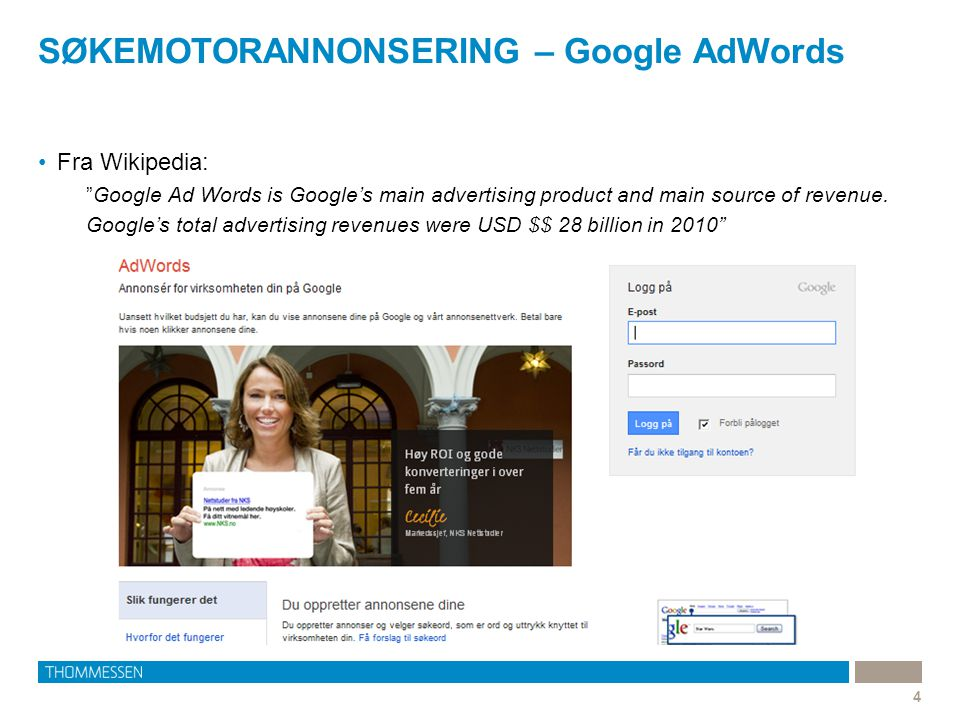 SØKEMOTORANNONSERING – Google AdWords 4 •Fra Wikipedia: Google Ad Words is Google's main advertising product and main source of revenue.