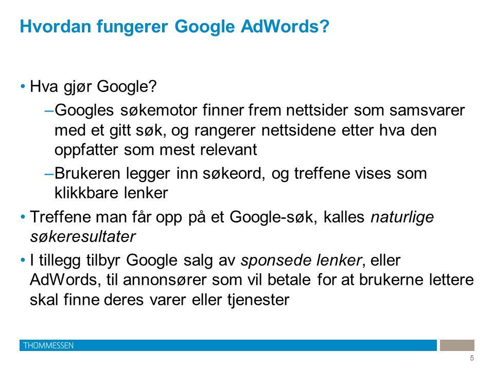 Hvordan fungerer Google AdWords? 5 •Hva gjør Google? –Googles søkemotor finner frem nettsider som samsvarer med et gitt søk, og rangerer nettsidene et