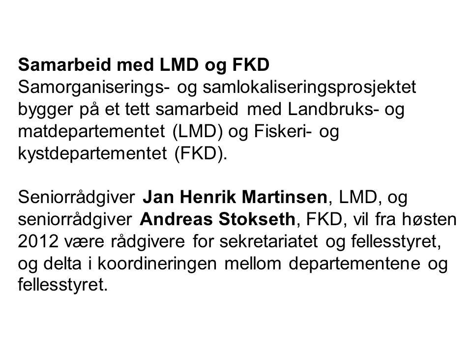 Samarbeid med LMD og FKD Samorganiserings- og samlokaliseringsprosjektet bygger på et tett samarbeid med Landbruks- og matdepartementet (LMD) og Fiske