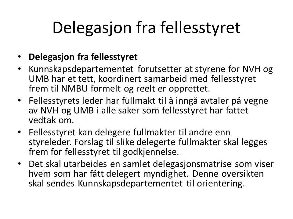 Delegasjon fra fellesstyret • Delegasjon fra fellesstyret • Kunnskapsdepartementet forutsetter at styrene for NVH og UMB har et tett, koordinert samar